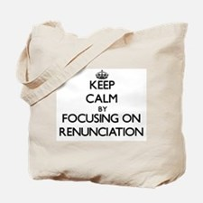 Keep Calm by focusing on Renunciation Tote Bag