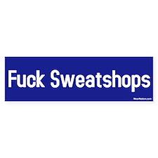 fuck sweatshops Bumper Bumper Sticker