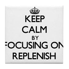 Keep Calm by focusing on Replenish Tile Coaster