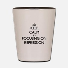 Keep Calm by focusing on Repression Shot Glass