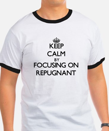 Keep Calm by focusing on Repugnant T-Shirt