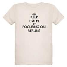 Keep Calm by focusing on Reruns T-Shirt