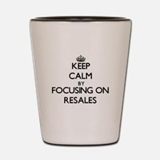 Keep Calm by focusing on Resales Shot Glass