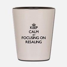 Keep Calm by focusing on Resaling Shot Glass