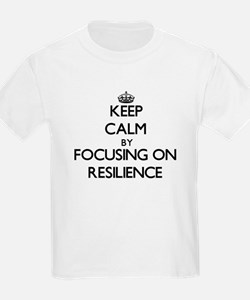Keep Calm by focusing on Resilience T-Shirt