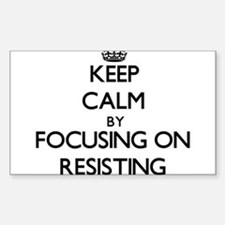 Keep Calm by focusing on Resisting Decal