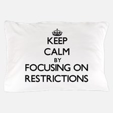 Keep Calm by focusing on Restrictions Pillow Case