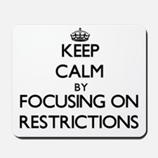 Keep Calm by focusing on Restrictions Mousepad