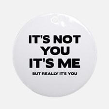 It's Not You. It's Me. But Really It's You. Orname