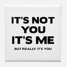 It's Not You. It's Me. But Really It's You. Tile C