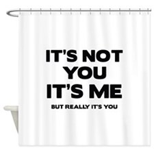 It's Not You. It's Me. But Really It's You. Shower