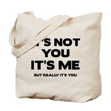 It's Not You. It's Me. But Really It's You. Tote B