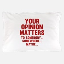 Your Opinion Matters Pillow Case