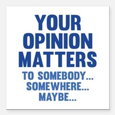 """Your Opinion Matters Square Car Magnet 3"""" x 3"""""""