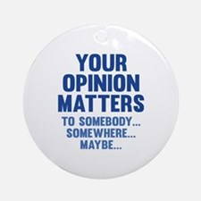Your Opinion Matters Ornament (Round)