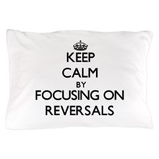 Keep Calm by focusing on Reversals Pillow Case