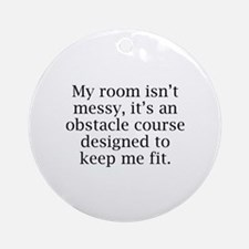 My Room Isn't Messy Ornament (Round)