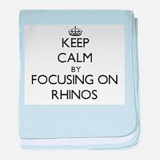 Keep Calm by focusing on Rhinos baby blanket