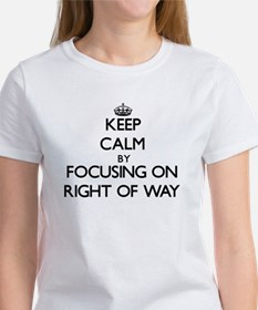 Keep Calm by focusing on Right Of Way T-Shirt