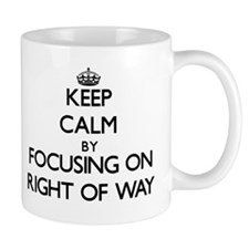 Keep Calm by focusing on Right Of Way Mugs