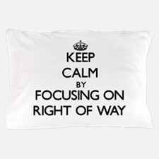 Keep Calm by focusing on Right Of Way Pillow Case