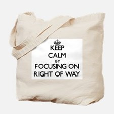 Keep Calm by focusing on Right Of Way Tote Bag