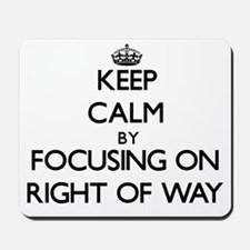 Keep Calm by focusing on Right Of Way Mousepad