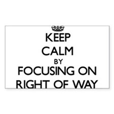 Keep Calm by focusing on Right Of Way Decal