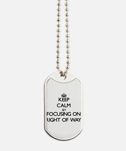 Keep Calm by focusing on Right Of Way Dog Tags