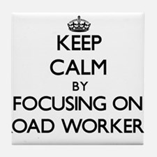 Keep Calm by focusing on Road Workers Tile Coaster