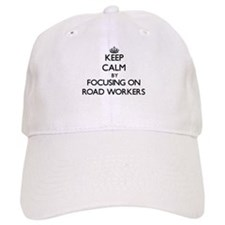 Keep Calm by focusing on Road Workers Baseball Cap