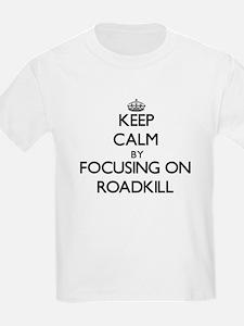 Keep Calm by focusing on Roadkill T-Shirt
