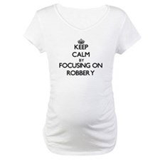 Keep Calm by focusing on Robbery Shirt