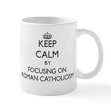 Keep Calm by focusing on Roman Catholicism Mugs