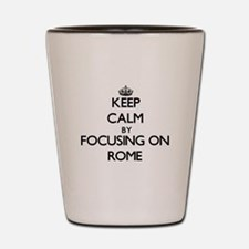 Keep Calm by focusing on Rome Shot Glass