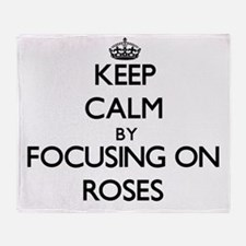 Keep Calm by focusing on Roses Throw Blanket