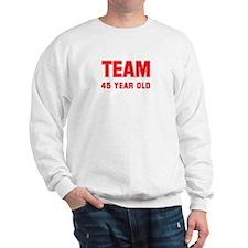 Team 45 YEAR OLD Sweatshirt