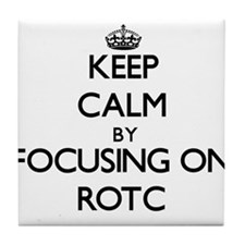 Keep Calm by focusing on Rotc Tile Coaster