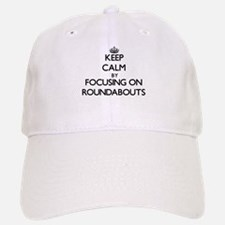 Keep Calm by focusing on Roundabouts Baseball Baseball Cap