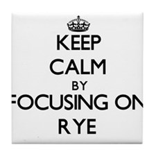 Keep Calm by focusing on Rye Tile Coaster