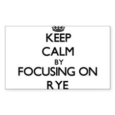 Keep Calm by focusing on Rye Decal