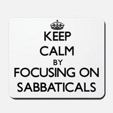 Keep Calm by focusing on Sabbaticals Mousepad