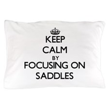 Keep Calm by focusing on Saddles Pillow Case