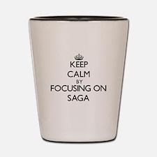 Keep Calm by focusing on Saga Shot Glass