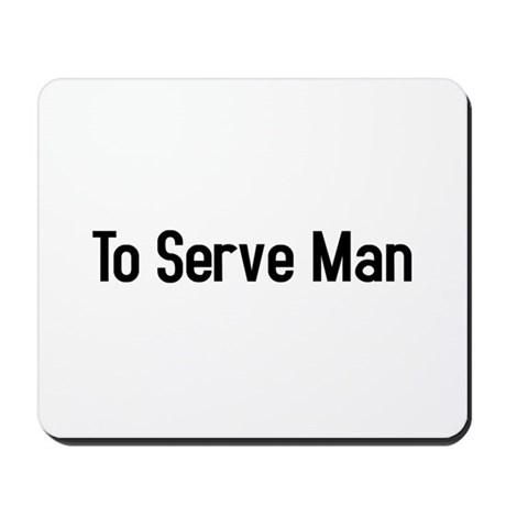 To Serve Man Mousepad