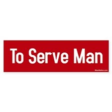 To Serve Man Bumper Bumper Sticker
