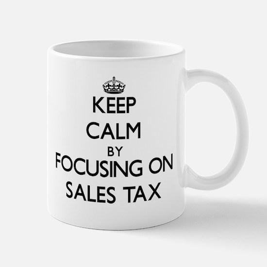 Keep Calm by focusing on Sales Tax Mugs