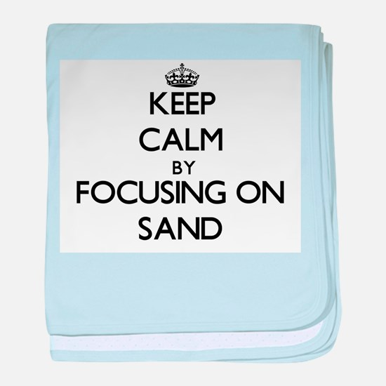 Keep Calm by focusing on Sand baby blanket
