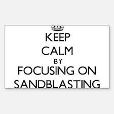 Keep Calm by focusing on Sandblasting Decal
