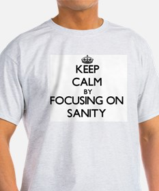 Keep Calm by focusing on Sanity T-Shirt